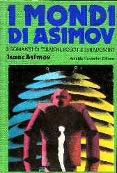 copertina di I mondi di Asimov. 3 romanzi di tiranni, robot e parauomini