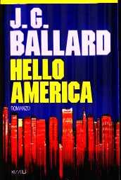 J.G.BALLARD: HELLO AMERICA (O ULTIME NOTIZIE DALL'AMERICA)