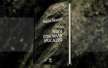 Abissi d'inumane apocalissi, di Marco Moretti
