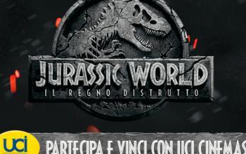 Vinci con UCI Cinemas e Jurassic World Il Regno Distrutto