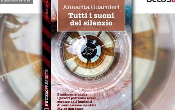 Tutti i suoni del silenzio, la distopia di Annarita Guarnieri