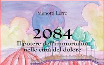 2084. Il potere dell'immortalità nelle città, la distopia secondo Menotti Lerro