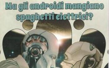 Ma gli androidi mangiano spaghetti elettrici?