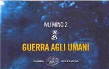 Wu Ming 2 fa guerra agli umani