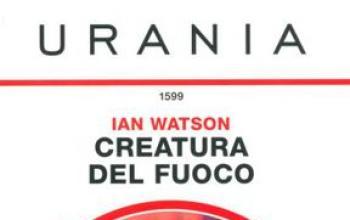 In edicola Creatura del fuoco di Ian Watson