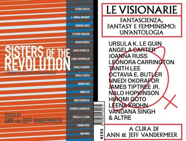 Ann e Jeff VanderMeer (a cura di), <i>Sisters of the Revolution: A Feminist Speculative Fiction Anthology</i>: copertina dell'edizione in lingua inglese (PM Press, 2015) e della traduzione italiana – <i>Le visionarie. Fantascienza, fantasy e femminismo: un'antologia </i>(Nero, 2018).