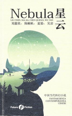 <i>Nebula. Fantascienza contemporanea cinese</i> / 星云。中国当代科幻小说, a cura di Francesco Verso, Roma, Future Fiction, 2017.