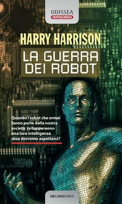 <i>La guerra dei robot</i> è il numero 7 della collana Odissea Delos Books