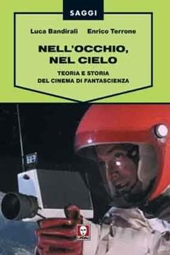 La copertina del volume Nell'occhio, nel cielo. Teoria e storia del cinema di fantascienza di Luca Bandirali e Enrico Terrone
