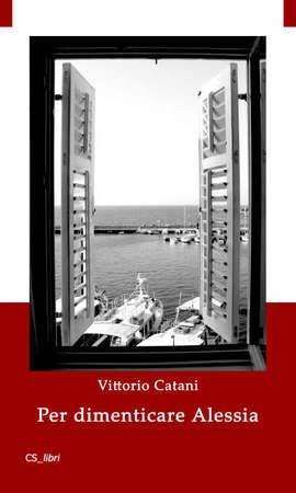 La copertina del romanzo Per dimenticare Alessia di Vittorio Catani