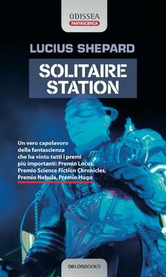 <i>Solitaire Station</i> di Lucius Shepard è il numero della collana Odissea