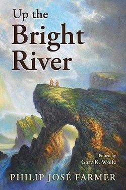 La copertina di Up the Bright River, antologia di Philip José Farmer