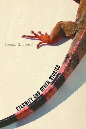 La copertina di Eternity and other stories, l'ultima antologia di Lucius Shepard.