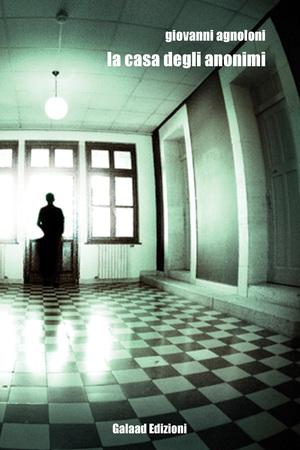 La casa degli anonimi - Giovanni Agnoloni