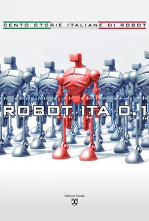 ROBOT ITA 0.1 - Cento storie italiane di robot