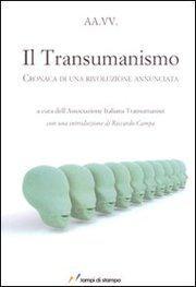 Il Transumanismo – Cronaca di una rivoluzione annunciata