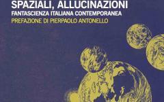 Distopie, viaggi spaziali, allucinazioni: la fantascienza di Aldani, Catani, Curtoni e Musa