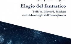 Elogio del fantastico. Tolkien, Howard, Machen e altri demiurghi dell'Immaginario