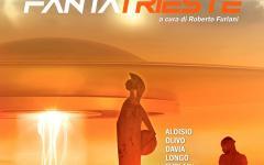 FantaTrieste, un'antologia dalla città italiana della fantascienza