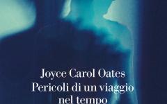 Paricoli di un viaggio nel tempo, la distopia di Joyce Carol Oates