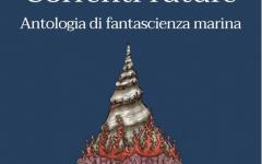 Correnti future, l'antologia per conoscere la vita nel profondo degli Oceani