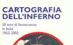 Cartografia dell'inferno 50 anni di fantascienza in Italia 1952-2002