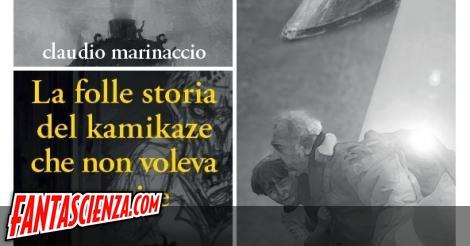 Marinaccio e la folle storia del kamikaze che non voleva morire