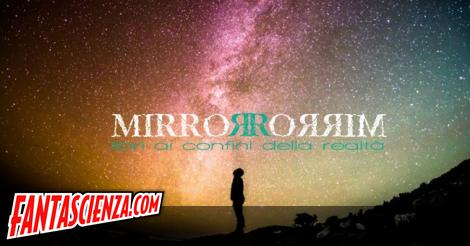 Mirror Mirror, da venerdì a domenica: ecco il programma ∂  Fantascienza.com