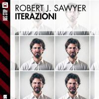 Iterazioni, in ebook un piccolo classico di Robert J. Sawyer