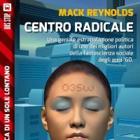 Sinistra radicale? Destra radicale? Mack reynolds propone il Centro radicale!