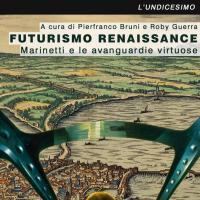 Futurismo Renaissance, per un futurismo del ventunesimo secolo