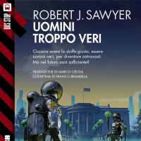Nuovo ebook di Robert J. Sawyer: Uomini troppo veri