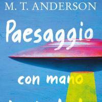 Arriva in Italia la fantascienza young adult di M.T. Anderson in Paesaggio con mano invisibile