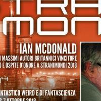 È Ian McDonald il primo ospite di Stranimondi 2018