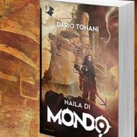 Da domani in libreria Naila di Mondo9 di Dario Tonani