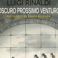 Oscuro prossimo venturo, i racconti di Luigi Rinaldi