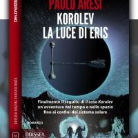 Korolev la luce di Eris, il seguito del romanzo di Paolo Aresi