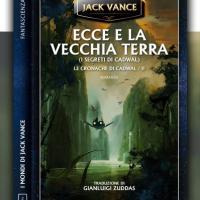 Jack Vance, Ecce e la Vecchia Terra: esce il secondo romanzo del ciclo di Cadwal