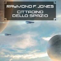 Cittadino dello spazio di Raymond F. Jones
