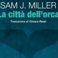 La città dell'orca, climate fiction secondo Sam J. Miller
