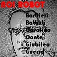 Noi Robot di Roby Guerra