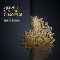 Rizomi del sole nascente: La fantascienza dall'Italia all'Oriente