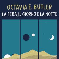 La sera, il giorno e la notte, i migliori racconti di Octavia Butler