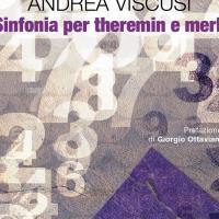 Sinfonia per theremin e merli, il nuovo romanzo di Andrea Viscusi