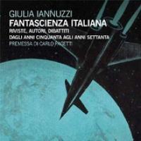 Fantascienza italiana. Riviste, autori, dibattiti, dagli anni Cinquanta agli anni Settanta