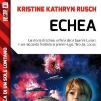Biblioteca di un sole lontano: ecco Echea di Kristine Rusch