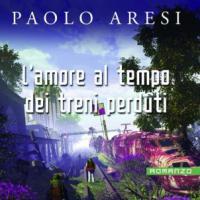 Paolo Aresi presenta il tempo dei treni perduti