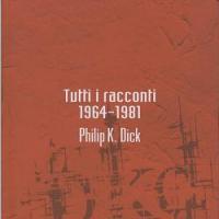 Gli ultimi racconti di Philip K. Dick