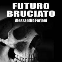 Il futuro bruciato di Alessandro Forlani