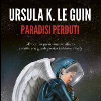 Paradisi perduti, ritorna la grande Ursula Le Guin